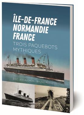 Livre : Île-de-France, Normandie, France - Trois paquebots mythiques